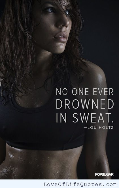 """Lou Holtz - """"No one ever drowned in sweat."""" - http://www.loveoflifequotes.com/motivational/lou-holtz-no-one-ever-drowned-in-sweat/"""