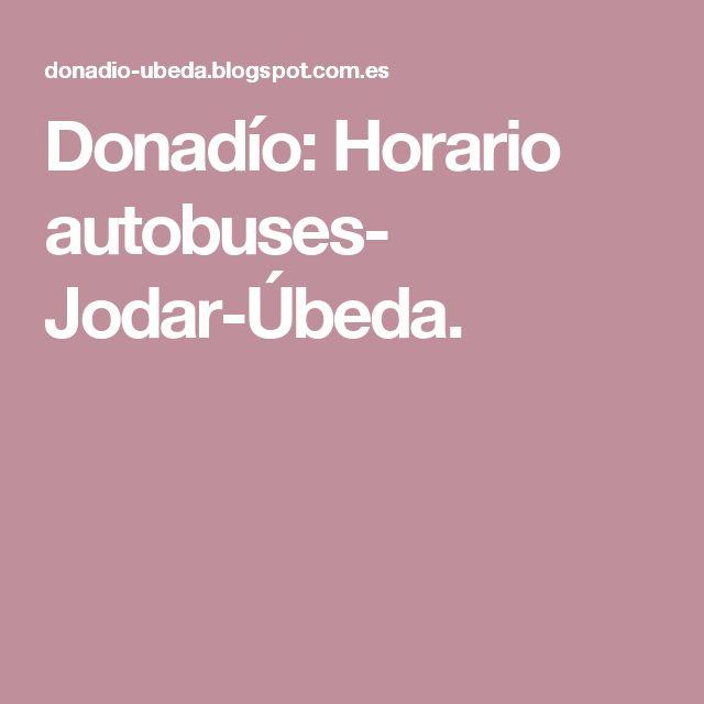 Donadío: Horario autobuses- Jodar-Úbeda.