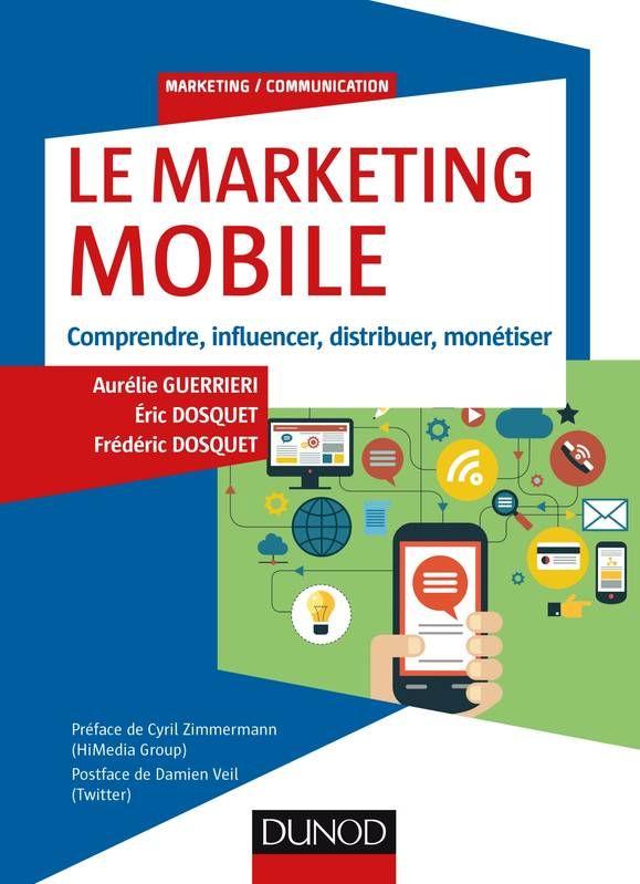 Le marketing mobile : comprendre, influencer, distribuer, monétiser / Aurélie Guerrieri, Éric Dosquet, Frédéric Dosquet - https://bib.uclouvain.be/opac/ucl/fr/chamo/chamo%3A1925137?i=0