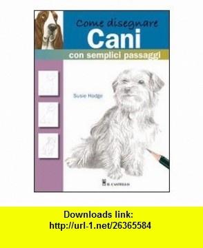 Come disegnare cani con semplici passaggi (9788865201213) Susie Hodge , ISBN-10: 8865201215 , ISBN-13: 978-8865201213 , , tutorials , pdf , ebook , torrent , downloads , rapidshare , filesonic , hotfile , megaupload , fileserve