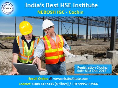 NEBOSH IGC course is designed for individuals seeking to enhance their knowledge and understanding of health and safety. NIST's NEBOSH IGC course in Cochin help professionals in carrying out their work with exceptional knowledge and safety connected functions with confidence assuring a high level of competence. Register your course before 31st December 2014.