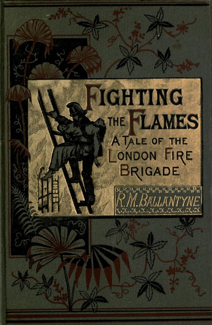 R.M.Ballantyne. Fighting the Flames, a Tale of the London Fire Brigade. London, 1876.