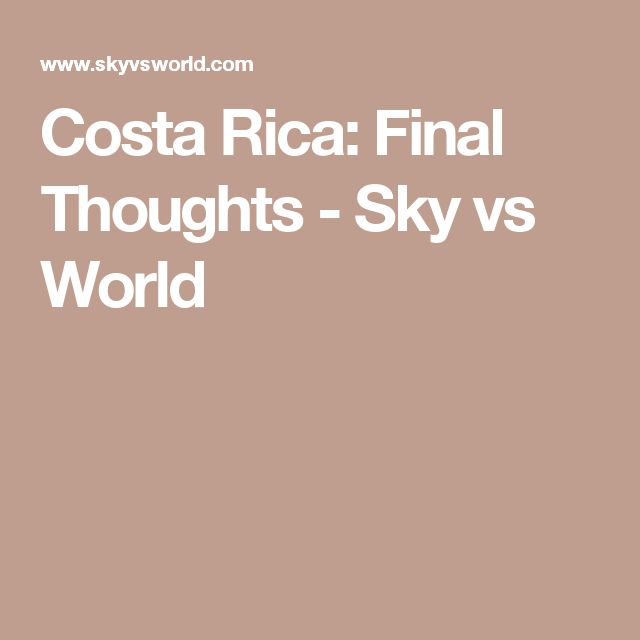 Costa Rica: Final Thoughts - Sky vs World