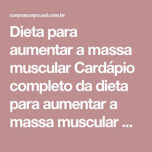 Dieta para aumentar a massa muscular Cardápio completo da dieta para aumentar a massa muscular Nutrição