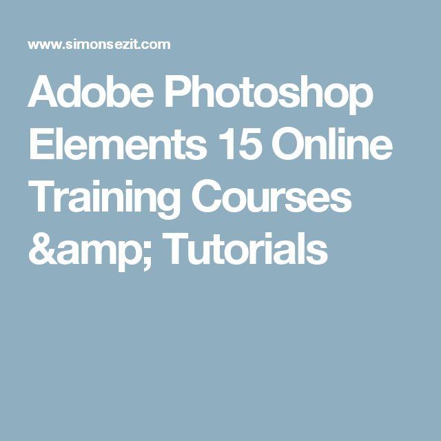 Adobe Photoshop Elements 15 Online Training Courses & Tutorials  Look for simon sez it on youtube
