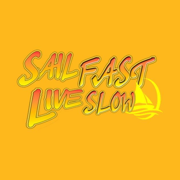 Check out this awesome 'Sail+Fast+Live+Slow+yellow' design on @TeePublic!