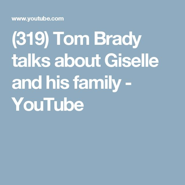 (319) Tom Brady talks about Giselle and his family - YouTube