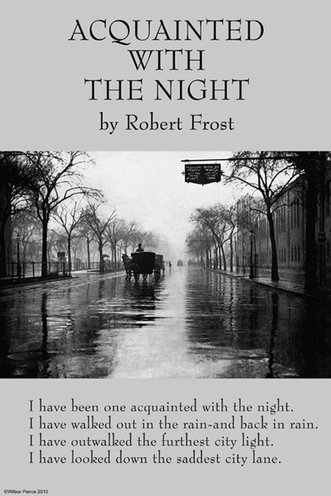 a review of robert frosts poem acquanted with the night A deceptively simple, fourteen-line poem in terse rime, robert frost's acquainted with the night depicts a solitary walker's nightly walks through an empty and alienating modern city by subtly encoding references to a host of other works, including the inferno, hamlet, dark night of the soul.