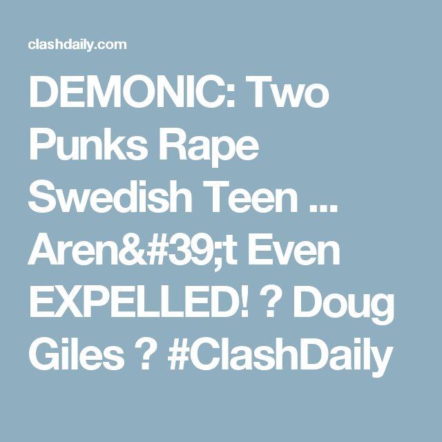 DEMONIC: Two Punks Rape Swedish Teen ... Aren't Even EXPELLED! ⋆ Doug Giles ⋆ #ClashDaily