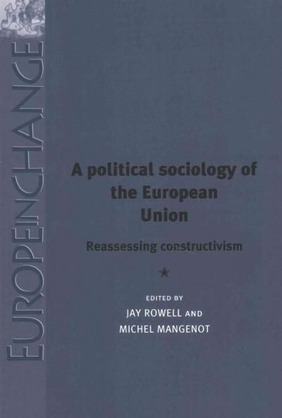 A Political Sociology of the European Union: Reassessing Constructivism