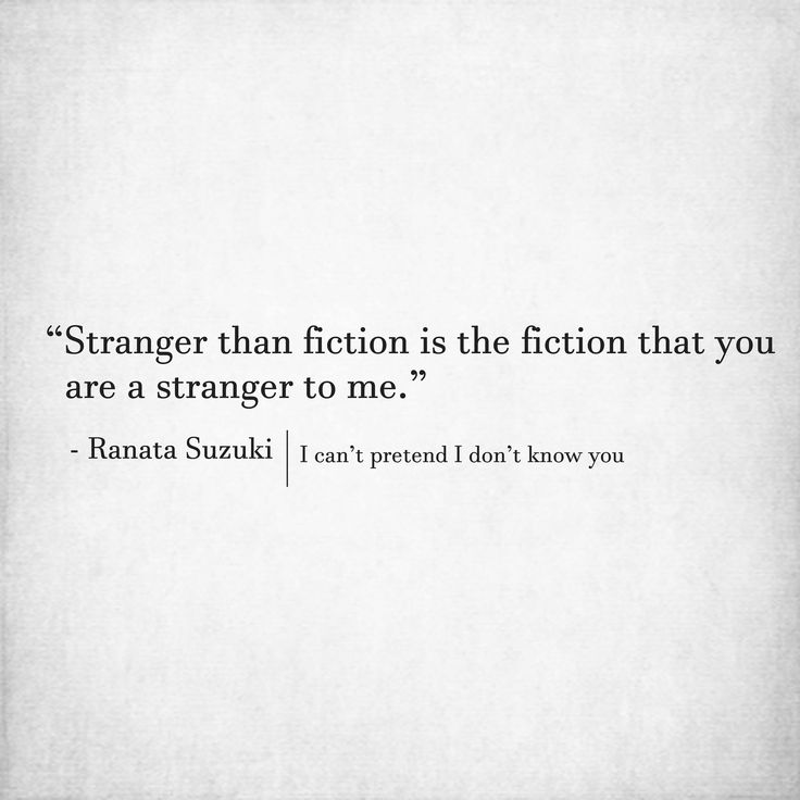 """Stranger than fiction is the fiction that you are a stranger to me"" - Ranata Suzuki 