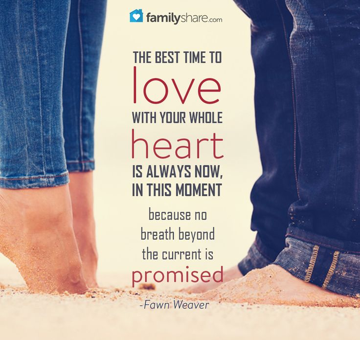 """""""The best time to love with your whole heart is always now, in this moment, because no breath beyond the current is promised."""" - Fawn Weaver"""
