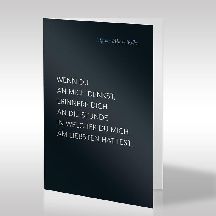 """Diese klassisch-schwarze Trauerkarte weist mittig ein tröstliches Trauerzitat von Rainer Maria Rilke auf. Das Zitat ist in strahlend-heller und klarer Schrift gehalten und lautet: """"Wenn du an mich denkst, erinnere dich an die Stunde, in welcher du mich am liebsten hattest."""" https://www.design-trauerkarten.de/produkt/literatur-des-abschieds-21/"""