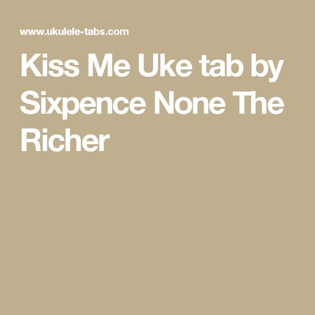 Kiss Me ukulele tablature by Sixpence None The Richer, free uke tab and  chords