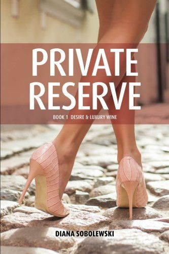 Private Reserve: Book 1 Desire & Luxury Wine by Ms. Diana Sobolewski http://www.amazon.com/dp/1523989793/ref=cm_sw_r_pi_dp_NOfZwb14Y0W47