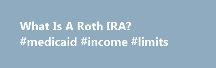 What Is A Roth IRA? #medicaid #income #limits http://income.remmont.com/what-is-a-roth-ira-medicaid-income-limits/  #roth ira income limit # Open an IRA. Let's get started. 100% of our Retirement Funds beat their 10-year Lipper average as of 6/30/16. * Account Service Fee An annual fee of $20 will be charged for each T. Rowe Price mutual fund account with a balance below $10,000. The account service fee, which is […]