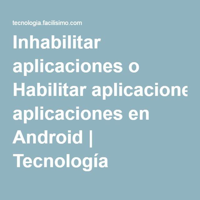 Inhabilitar aplicaciones o Habilitar aplicaciones en Android | Tecnología