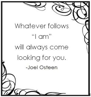 "Whatever follow ""I am"" will always come looking for you   Joel Osteen   Oprahs Life Class"