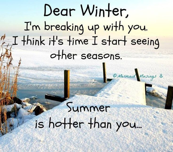 Breaking up with winter..., summer's just hotter! http://www.pinterest.com/complcoastal/beach-quotes-ocean-quotes-and-sayings-inspired-by-/