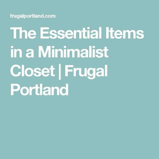 The Essential Items in a Minimalist Closet | Frugal Portland