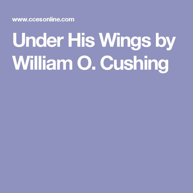 Under His Wings by William O. Cushing