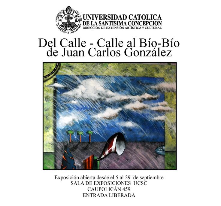 """Exposición: """"Del Calle - Calle al Bío - Bío"""" de Juan Carlos González. Desde el miércoles 5 al sábado 29 de septiembre. Sala de Exposiciones UCSC, Caupolicán 459. Entrada Liberada."""