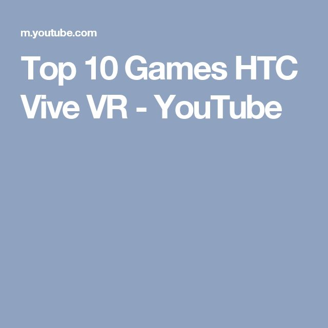 Top 10 Games HTC Vive VR - YouTube
