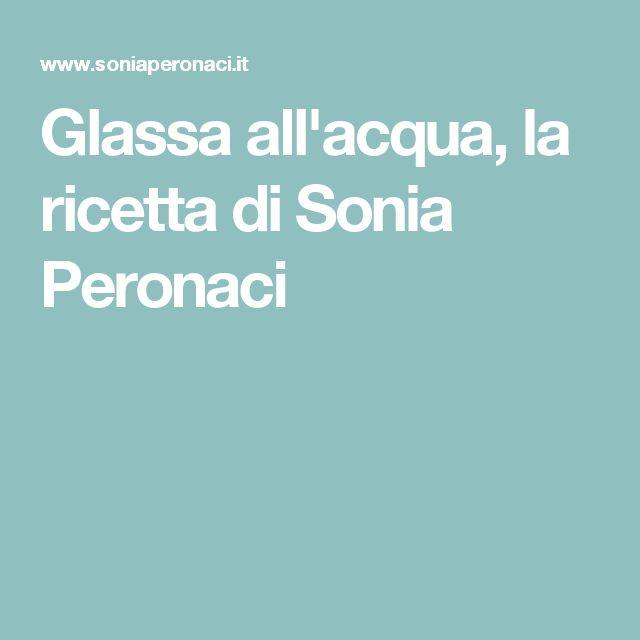 Glassa all'acqua, la ricetta di Sonia Peronaci