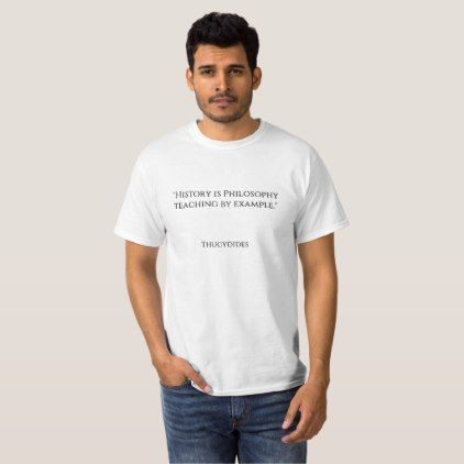 """""""History is Philosophy teaching by example."""" T-Shirt - quote pun meme quotes diy custom"""