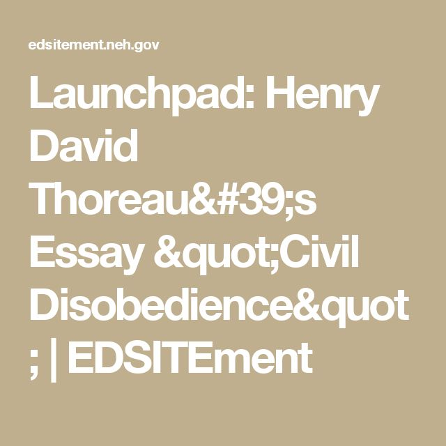 launchpad henry david thoreau s essay civil disobedience  launchpad henry david thoreau s essay civil disobedience edsitement ap lang civil disobedience