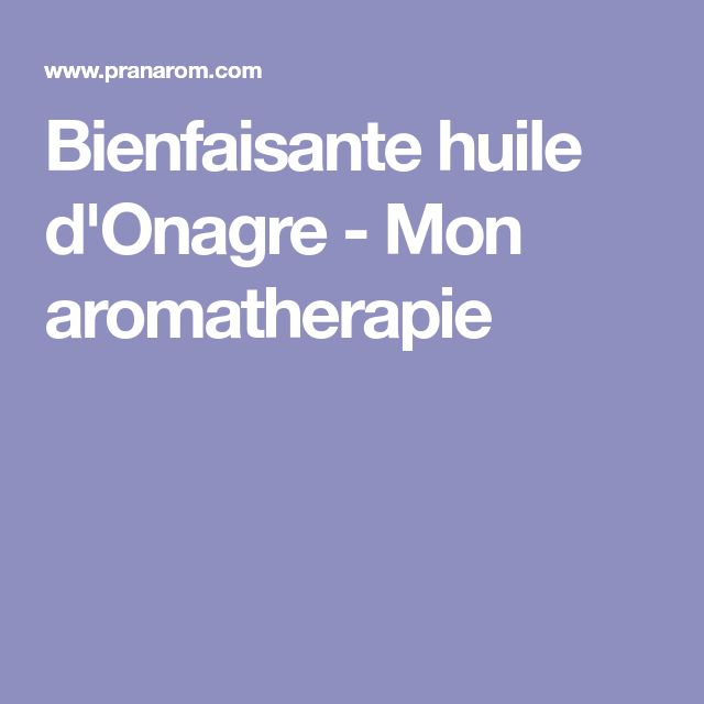 Bienfaisante huile d'Onagre - Mon aromatherapie