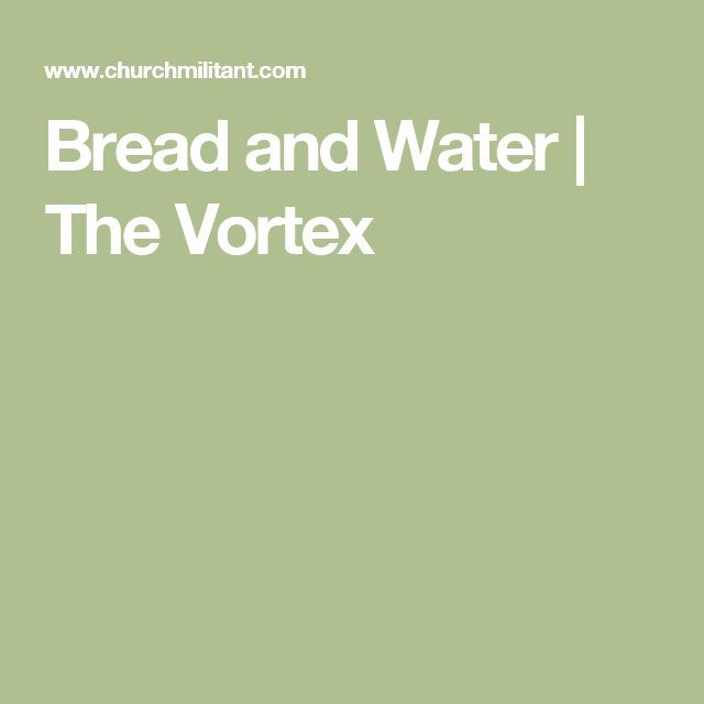 Bread and Water | The Vortex