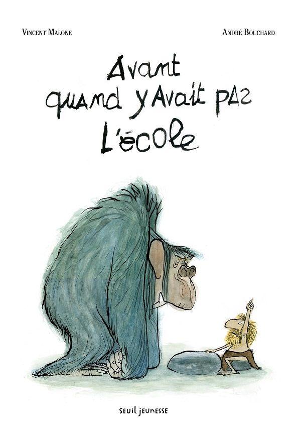 Avant quand y avait pas l'école Texte de Vincent Malone, illustré par André Bouchard Seuil Jeunesse