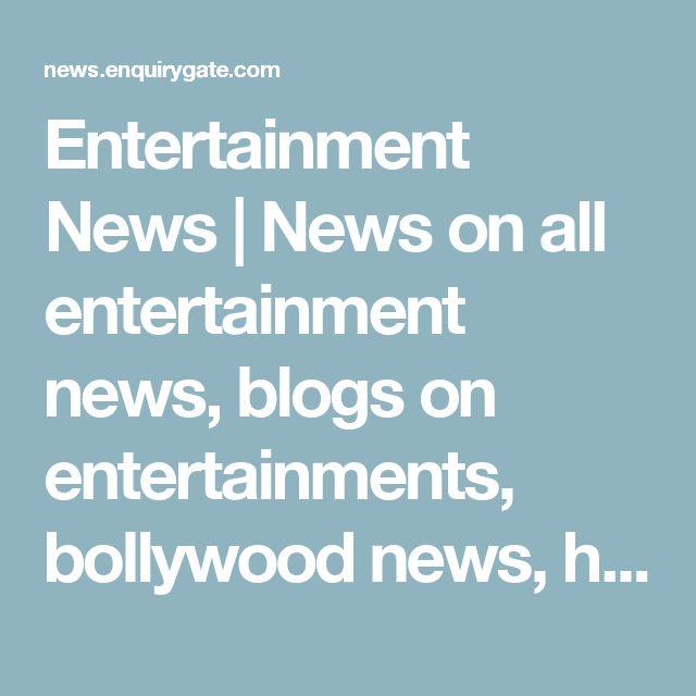 Entertainment News   News on all entertainment news, blogs on entertainments, bollywood news, hollywoods news and articles, hollywood news, hollywood celebrity news, latest hollywood news, hollywood gossip, tv entertainment news, hollywood gossip news, latest news of celebrities