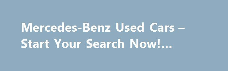 Mercedes-Benz Used Cars – Start Your Search Now! #auto #shops http://remmont.com/mercedes-benz-used-cars-start-your-search-now-auto-shops/  #used mercedes # Mercedes-Benz Karl Benz has the distinction of inventing the world's first automobile in 1886. Several years later, Benz's company partnered with the company of Gottlieb Daimler, another innovator in the auto industry, to form Daimler-Benz AG, and Mercedes-Benz was born. Throughout the years, the German automaker has worked hard to craft…
