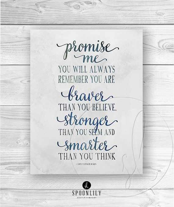 Promise me youll always remember youre braver than you believe and stronger than seem, and smarter than you think. - Christopher Robin typography