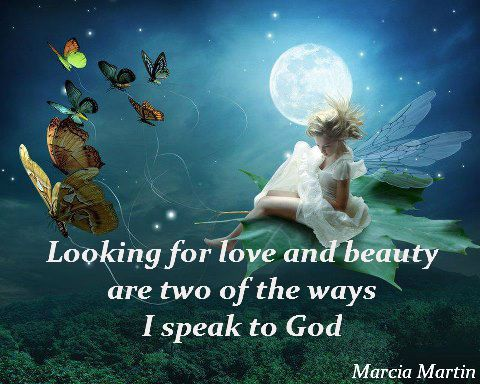 Looking for love and beauty are two of the ways I speak to God.