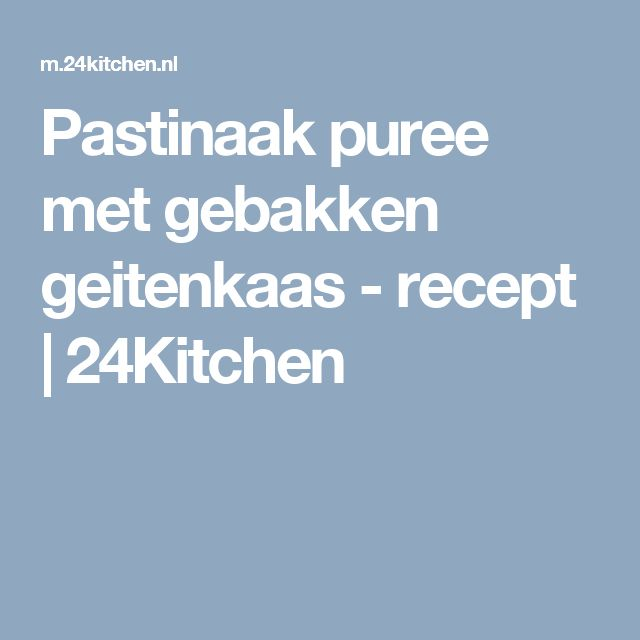 Pastinaak puree met gebakken geitenkaas - recept | 24Kitchen