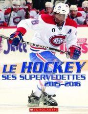 Le hockey, ses supervedettes, 2015-2016 - Paul Romanuk