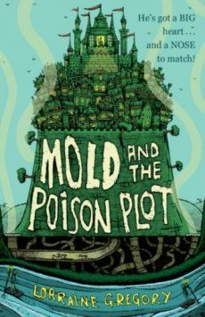 Lorraine Gregory's debut Mold and the Poison Plot. Phew! Hold on to your seats, this is a novel that'll sweep you along with Mold's bold adventure.