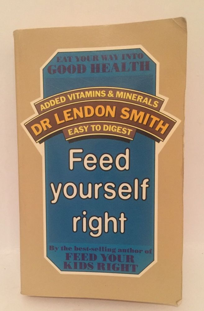 Feed Yourself Right by Dr Lendon Smith Paperback 1983