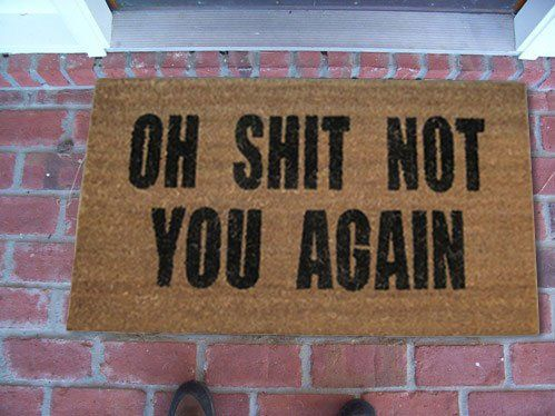 Oh Shit Not You Again Coir Doormat $24.99. For those pesky neighbors