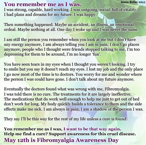 You remember me as I use to be. Fibromyalgia Awareness May 12th