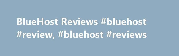 """BlueHost Reviews #bluehost #review, #bluehost #reviews http://tanzania.nef2.com/bluehost-reviews-bluehost-review-bluehost-reviews/  # Last Updated: February 25, 2014 With over a million web pages joining the internet every month, where do people go to get their website up and online? No doubt, finding the right """"web hosting"""" company among the hundreds that are out there can be a daunting experience. While there are many more options available today than only a few years ago, there are also…"""