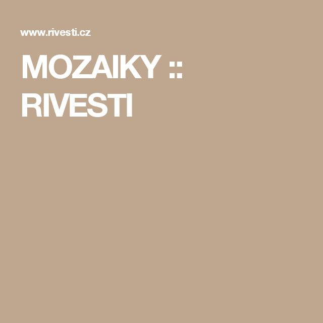 MOZAIKY :: RIVESTI