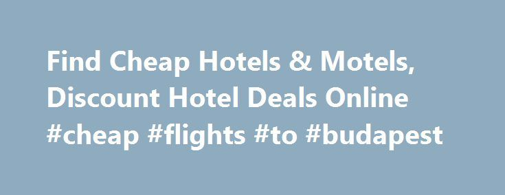 Find Cheap Hotels & Motels, Discount Hotel Deals Online #cheap #flights #to #budapest http://cheap.nef2.com/find-cheap-hotels-motels-discount-hotel-deals-online-cheap-flights-to-budapest/  #find cheap hotels # Introducing Red Roof PLUS+ Red Roof PLUS+ includes a new Premium room type, welcoming red canopies at select properties that project the brand s signature color, enhanced LED lighting, attractive landscaping and outside signage indicating it s a Red Roof PLUS+ property. Red Roof PLUS…