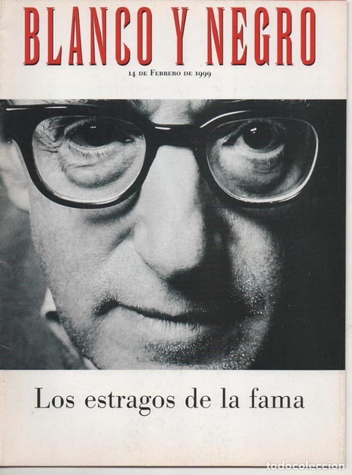BLANCO Y NEGRO 14 FEBRERO 1999 LOS ESTRAGOS DE LA FAMA WOODY ALLEN, ISABEL ALLENDE (SUMARIO EN FOTO)