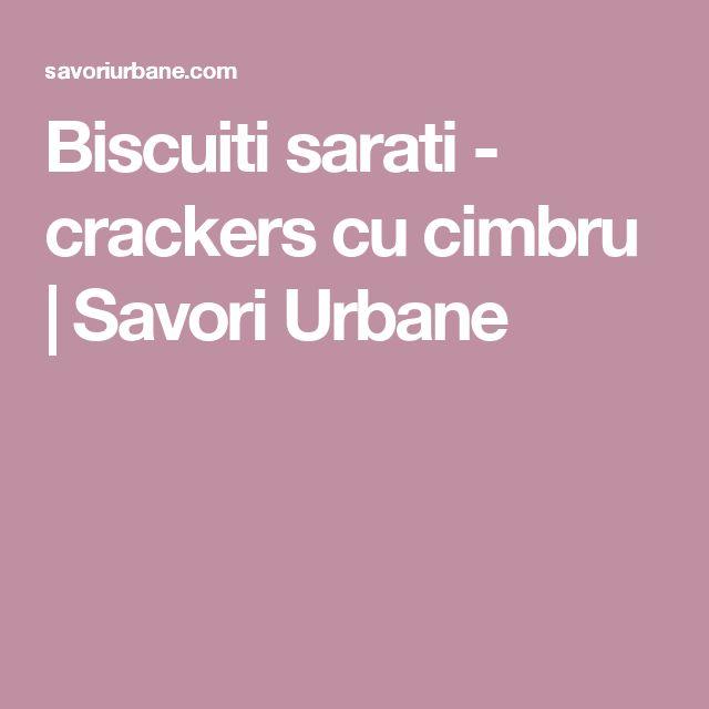 Biscuiti sarati - crackers cu cimbru | Savori Urbane