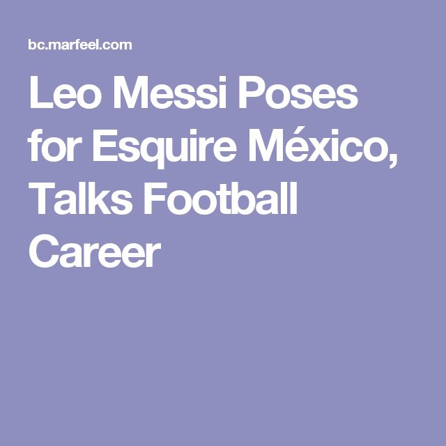 Leo Messi Poses for Esquire México, Talks Football Career