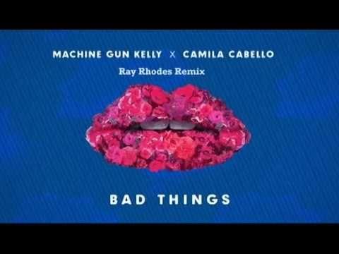 Machine Gun Kelly x Camila Cabello - Bad Things (Ray Rhodes Remix)